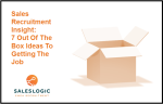 Sales Recruitment Insight: 7 Out of The Box Ideas To Getting The Job