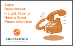 Saleslogic Recruiter Insight: How to Ace a Phone Interview