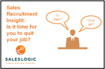 Sales Recruitment Insight: Is it time for you to quit your job?