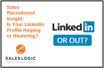 Sales Recruitment Insight: Is Your LinkedIn Profile Helping?