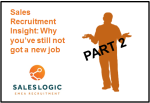 Sales Recruitment Insight: Still not got a new job-Part 2