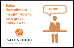 Sales Recruitment Insight: How to be a great interviewer