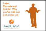 Sales Recruitment Insight: Why you've still not got a new job