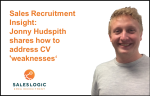 Sales Recruitment Insight: How to address CV 'weaknesses'